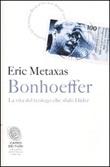 Bonhoeffer. La vita del teologo che sfidò Hitler Libro di  Eric Metaxas