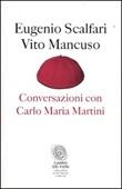 Conversazioni con Carlo Maria Martini Libro di  Vito Mancuso, Eugenio Scalfari