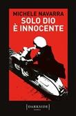 Solo Dio è innocente Libro di  Michele Navarra