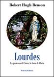 Lourdes. La presenza di Cristo, la forza di Maria Libro di  Robert Hugh Benson