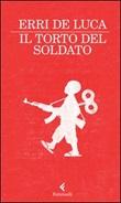 Il torto del soldato Libro di  Erri De Luca