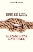 A grandezza naturale Libro di  Erri De Luca