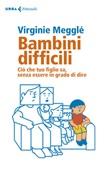 Bambini difficili. Ciò che tuo figlio sa, senza essere in grado di dire Libro di  Virginie Megglé