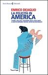 La felicità in America. Storie, ballate, leggende degli Stati Uniti a uso di giovani, vecchi, ostili ed entusiasti