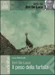 Il peso della farfalla letto da Erri De Luca. Audiolibro. CD Audio Formato MP3 Libro di  Erri De Luca