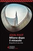 Milano dopo il miracolo. Biografia di una città Libro di  John Foot
