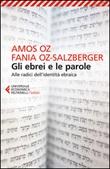 Gli ebrei e le parole. Alle radici dell'identità ebraica Libro di  Amos Oz, Fania Oz-Salzberger