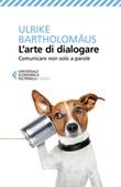 L'arte di dialogare. Comunicare non solo a parole Libro di  Ulrike Bartholomäus