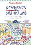 Benvenuti a Grammaland. Come entrare nel tunnel dell'orrore della grammatica e uscirne vivi (e contenti) Libro di  Massimo Birattari