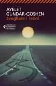 Svegliare i leoni Libro di  Ayelet Gundar-Goshen