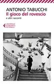 Il gioco del rovescio e altri racconti Ebook di  Antonio Tabucchi