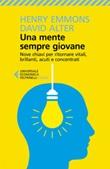 Una mente sempre giovane. Nove chiavi per ritornare vitali, brillanti, acuti e concentrati Ebook di  Henry Emmons, David Alter