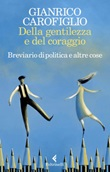 Della gentilezza e del coraggio. Breviario di politica e altre cose Ebook di  Gianrico Carofiglio