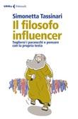 Il filosofo influencer. Togliersi i paraocchi e pensare con la propria testa Ebook di  Simonetta Tassinari
