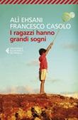 I ragazzi hanno grandi sogni Ebook di  Alì Ehsani, Francesco Casolo