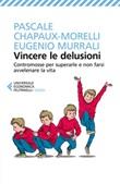 Vincere le delusioni. Contromosse per superarle e non farsi avvelenare la vita Ebook di  Pascale Chapaux-Morelli, Eugenio Murrali