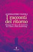I racconti del ritorno. Esercizi di vita e di memoria da Ulisse a Neil Armstrong Ebook di  Alessandro Vanoli