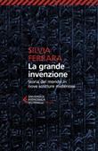 La grande invenzione. Storia del mondo in nove scritture misteriose Ebook di  Silvia Ferrara