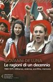 Le ragioni di un decennio. 1969-1979. Militanza, violenza, sconfitta, memoria Ebook di  Giovanni De Luna