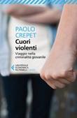 Cuori violenti. Viaggio nella criminalità giovanile Ebook di  Paolo Crepet