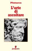 L' arte di ascoltare Ebook di Plutarco,Plutarco