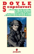 Doyle 5 capolavori di Sherlock Holmes: Il mastino dei Baskerville-Uno studio in rosso-Il segno dei quattro-Il ritorno di Sherlock Holmes-Il taccuino di Sherlock Holmes Ebook di  Arthur Conan Doyle, Arthur Conan Doyle