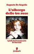 L' albergo delle tre rose. I gialli del commissario De Vincenzi Ebook di  Augusto De Angelis, Augusto De Angelis