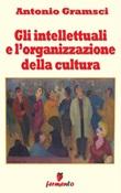 Gli intellettuali e l'organizzazione della cultura Ebook di  Antonio Gramsci, Antonio Gramsci