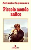 Piccolo mondo antico Ebook di  Antonio Fogazzaro, Antonio Fogazzaro