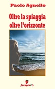 Oltre la spiaggia oltre l'orizzonte Ebook di  Paolo Agnello, Paolo Agnello