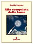 Alla conquista della luna Ebook di  Emilio Salgari, Emilio Salgari