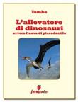 L' allevatore di dinosauri, ovvero L'uovo di pterodattilo Ebook di Yambo,Yambo