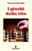 I giochi della vita Ebook di  Grazia Deledda, Grazia Deledda