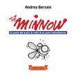 The minnow. La pesca dal punto di vista di un pesce chiacchierone Ebook di  Andrea Bersani, Andrea Bersani