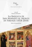 La Basilica di San Miniato al Monte di Firenze (1018-2018). Storia e documentazione Libro di