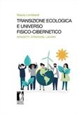 Transizione ecologica e universo fisico-cibernetico. Soggetti, strategie, lavoro Libro di  Mauro Lombardi