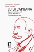Luigi Capuana. Experimental fiction and cultural mediation in Post-Risorgimento Italy Ebook di