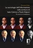 Le tecnologie dell'informazione nella scrittura di Italo Calvino e Paolo Volponi. Tre storie di rimediazione Libro di  Eleonora Lima