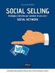 Social selling. Strategie e tattiche per vendere di più con i social network Ebook di  Leonardo Bellini