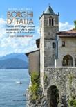 In viaggio tra i borghi d'Italia. Il fascino di 92 luoghi preziosi incastonati tra tutte le regioni, narrati da chi li vive e li ama Libro di