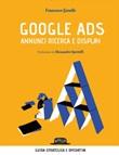 Google Ads. Annunci ricerca e display. Costruisci, converti e analizza le tue campagne pubblicitarie Ebook di  Francesco Gavello