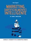 Marketing (artificialmente) intelligente. AI, uomo e macchina Ebook di  Ester Liquori
