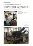 Calcolo e fabbricazione di carpenterie metalliche secondo norme AISC 360-16 e ASTM Ebook di  Carlo Sigmund