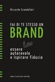 Fai di te stesso un brand. Essere autorevole e ispirare fiducia. Nuova ediz. Ebook di  Riccardo Scandellari