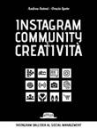 Instagram community creatività. Instagram dall'idea al social managemnt Ebook di  Andrea Antoni, Orazio Spoto