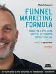 Funnel marketing formula. Progetta e sviluppa sistemi di vendita efficaci online Ebook di  Michele Tampieri