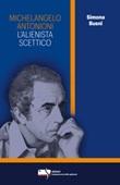 Michelangelo Antonioni. L'alienista scettico Libro di  Simona Busni