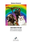 Fido non è più quì. Dolore e lutto per la perdita di un animale da compagnia Ebook di  Stefania Venturini, Stefania Venturini