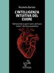 L' intelligenza intuitiva del cuore. Dall'antichità ai giorni nostri, dal Cuore «antico» alla fisica quantistica Ebook di  Nicoletta Bartolo, Nicoletta Bartolo