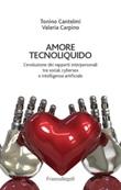 Amore tecnoliquido. L'evoluzione dei rapporti interpersonali tra social, cybersex e intelligenza artificiale Ebook di  Tonino Cantelmi, Valeria Carpino